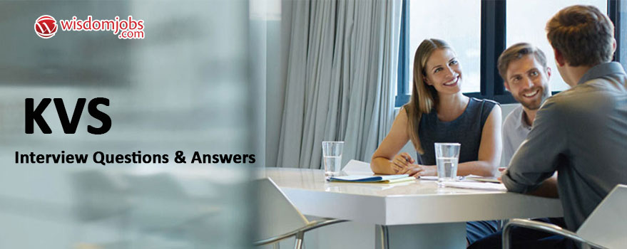 KVS Interview Questions & Answers