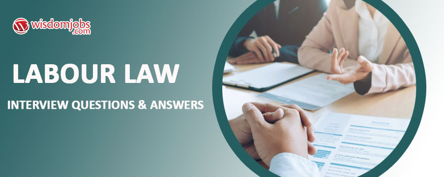 Labour Law Interview Questions & Answers