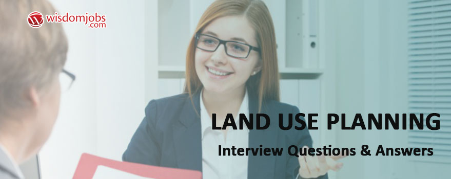 Land use Planning Interview Questions & Answers