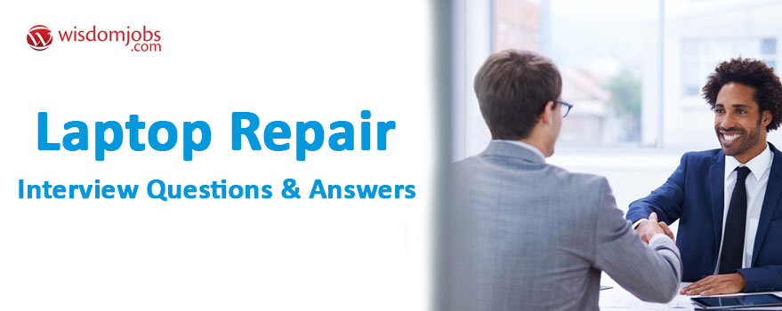 Laptop Repair Interview Questions & Answers