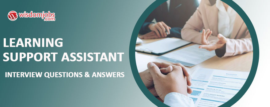 Learning Support Assistant Interview Questions & Answers