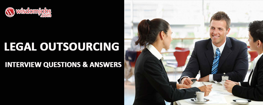 Legal outsourcing Interview Questions & Answers