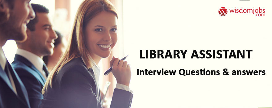 Library Assistant Interview Questions & Answers