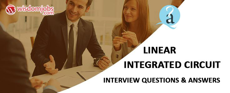Linear integrated circuit Interview Questions & Answers
