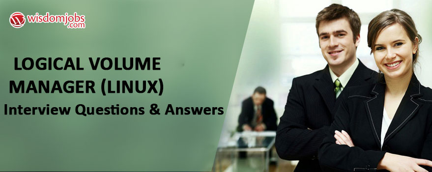 Logical Volume Manager (Linux) Interview Questions & Answers