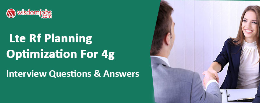 LTE Rf Planning Optimization For 4g Interview Questions & Answers