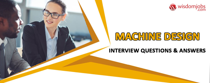 Machine design Interview Questions & Answers