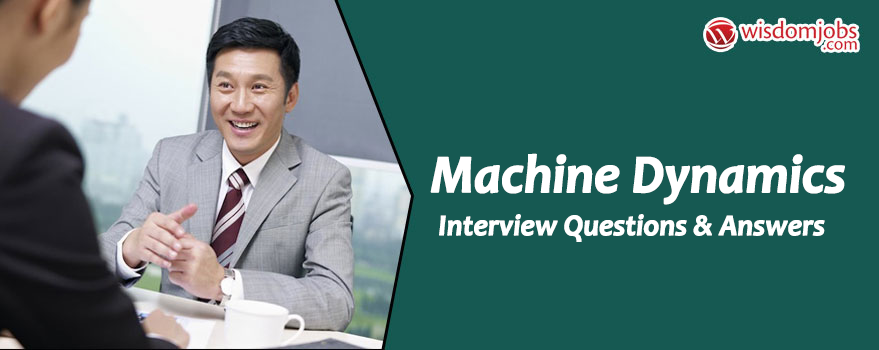 Machine Dynamics Interview Questions
