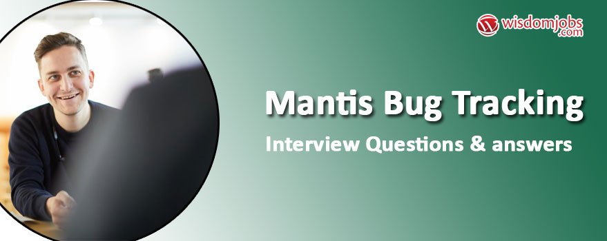 Mantis Bug Tracking Interview Questions & Answers