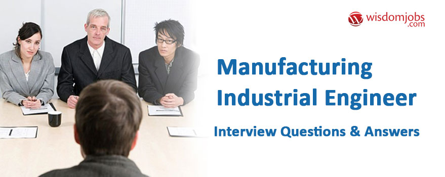 Manufacturing Industrial Engineer Interview Questions & Answers