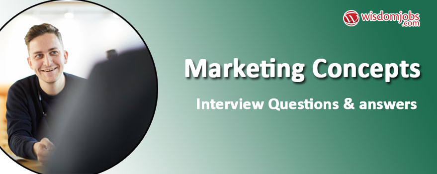 Marketing Concepts Interview Questions & Answers