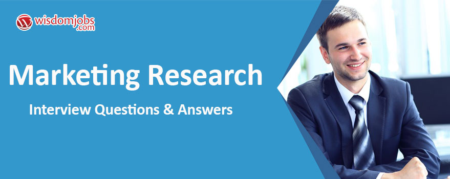 Marketing Research Interview Questions & Answers