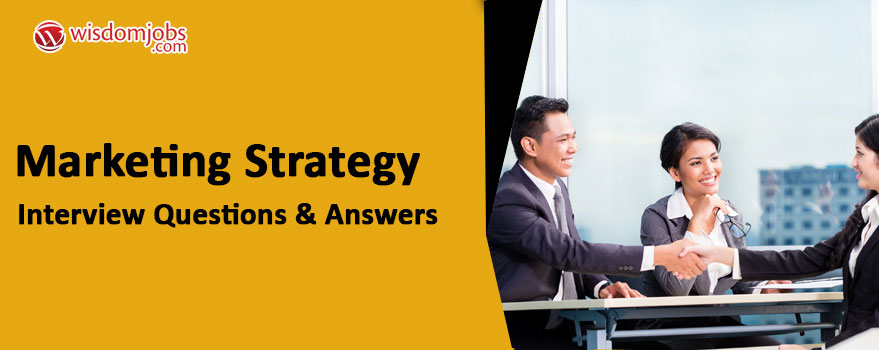 Marketing Strategy Interview Questions & Answers