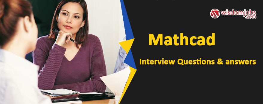 Mathcad Interview Questions & Answers