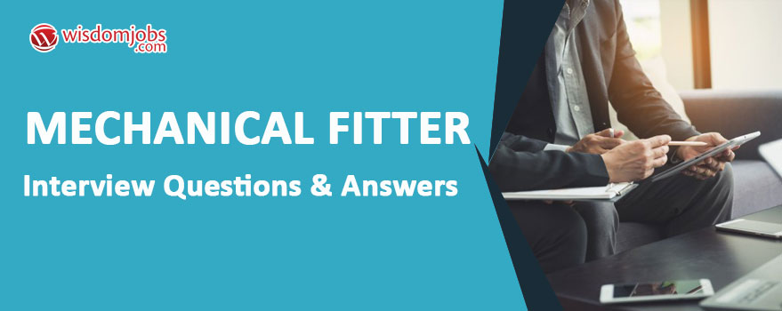 Mechanical Fitter Interview Questions & Answers