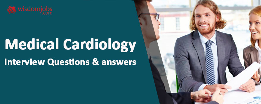 Medical Cardiology Interview Questions