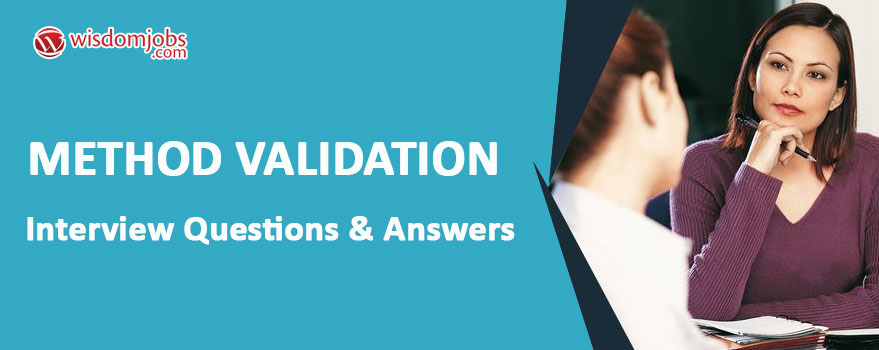 Method Validation Interview Questions & Answers