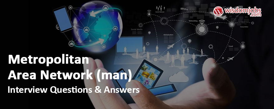Metropolitan Area Network (MAN) Interview Questions