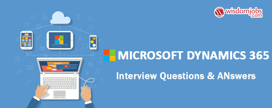 Microsoft Dynamics 365 Interview Questions & Answers