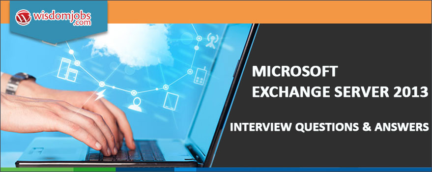 microsoft exchange server 2013 interview questions answers