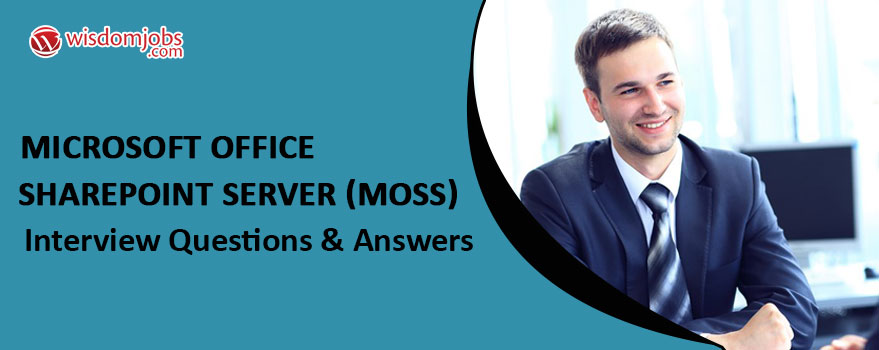 Microsoft Office SharePoint Server (MOSS) Interview Questions & Answers