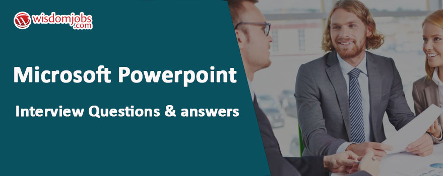 Microsoft Powerpoint Interview Questions