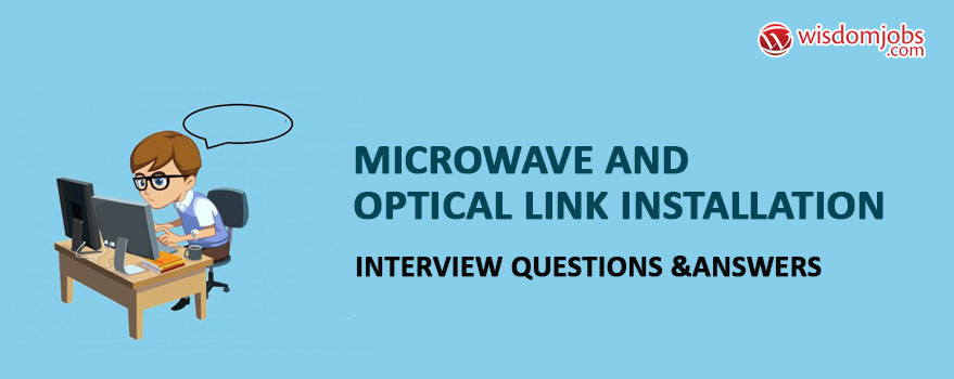 Microwave and Optical link Installation Interview Questions & Answers