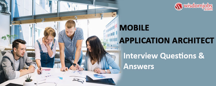 Mobile Application Architect Interview Questions & Answers