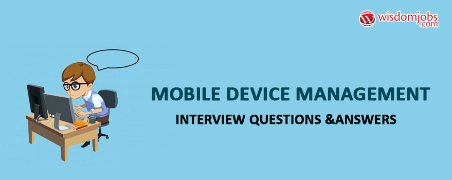 Mobile Device Management Interview Questions