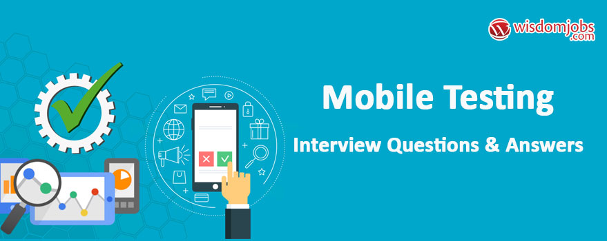 Top 250+ Mobile Testing Interview Questions - Best Mobile Testing ...