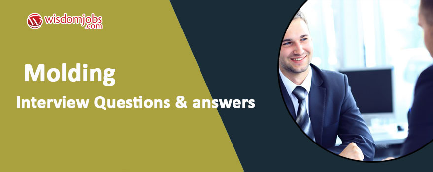 Molding Interview Questions & Answers