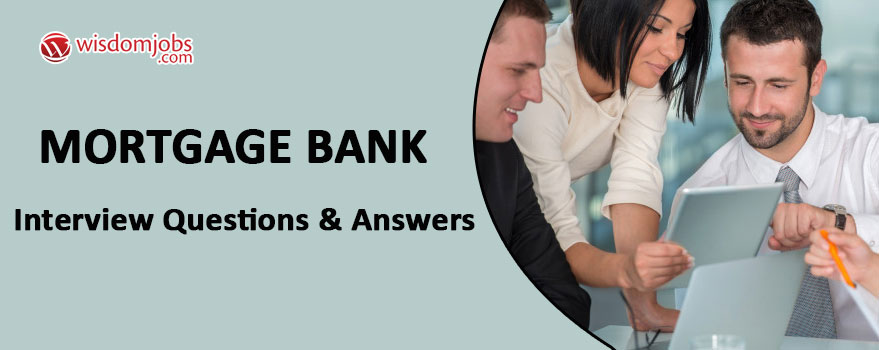 Mortgage bank Interview Questions & Answers
