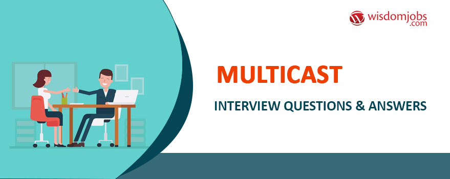 Multicast Interview Questions & Answers