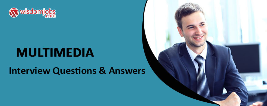 MULTIMEDIA Interview Questions & Answers
