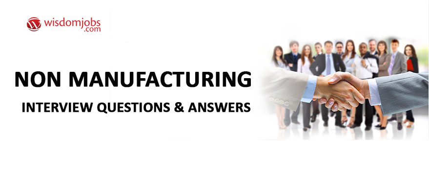 Non Manufacturing Interview Questions