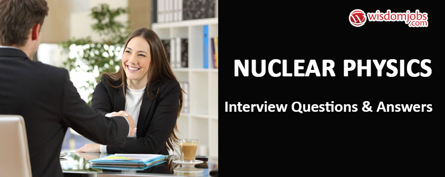 Nuclear physics Interview Questions & Answers