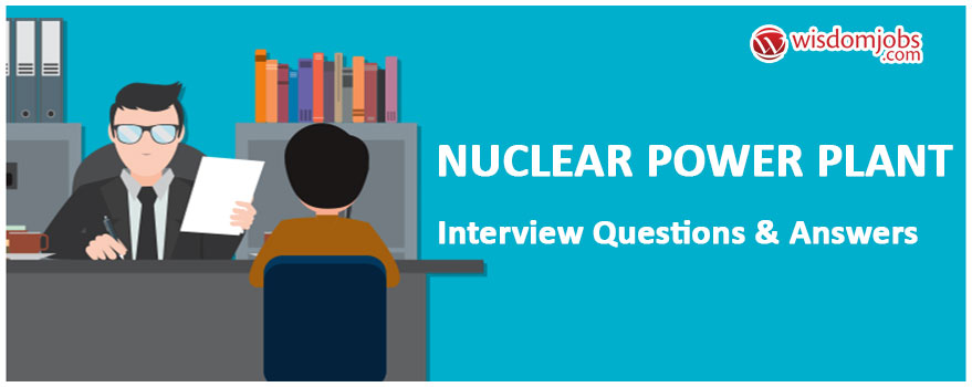 Nuclear Power Plant Interview Questions & Answers