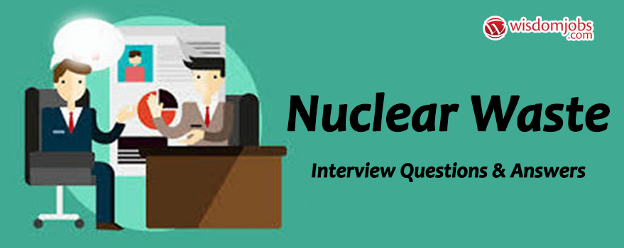 Nuclear Waste Interview Questions