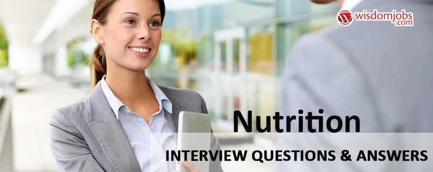 Top 250 Nutrition Interview Questions And Answers 01 September 2020 Nutrition Interview Questions Wisdom Jobs India
