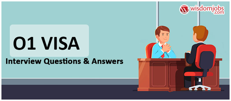 O1 Visa Interview Questions & Answers