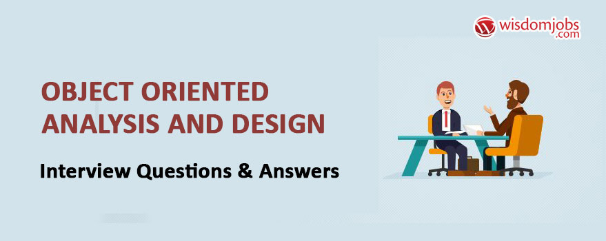 Object Oriented Analysis and Design Interview Questions & Answers