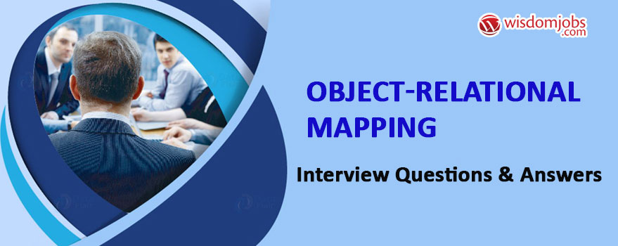 Object-relational mapping Interview Questions & Answers