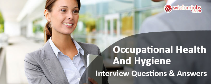 top 250  occupational health and hygiene interview questions and answers 22 december 2019