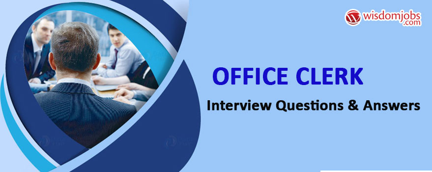 TOP 250 Office Clerk Interview Questions And Answers 2019