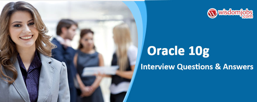 Oracle 10g Interview Questions & Answers