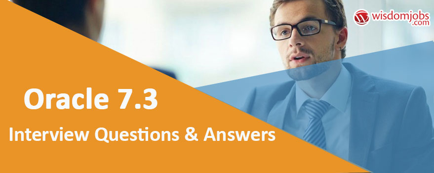 Oracle 7.3 Interview Questions & Answers