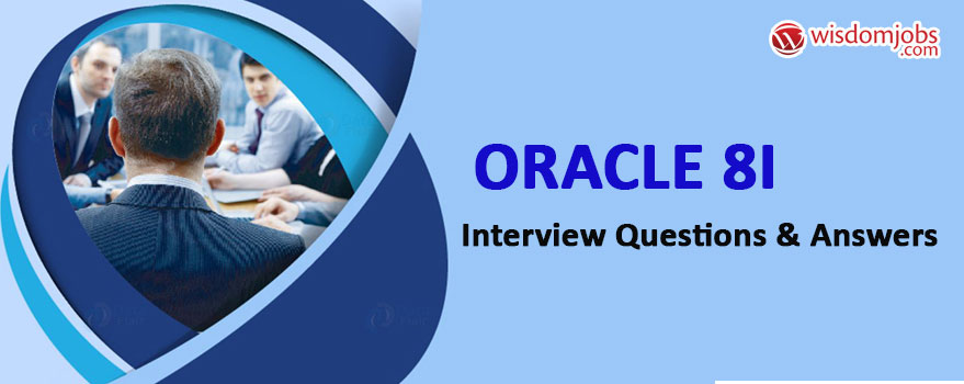 Oracle 8i Interview Questions & Answers