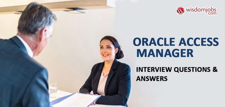 Oracle Access Manager Interview Questions & Answers