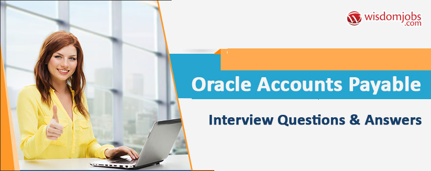 Oracle Accounts Payable Interview Questions & Answers
