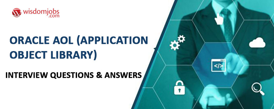 Oracle AOL (Application Object Library) Interview Questions & Answers